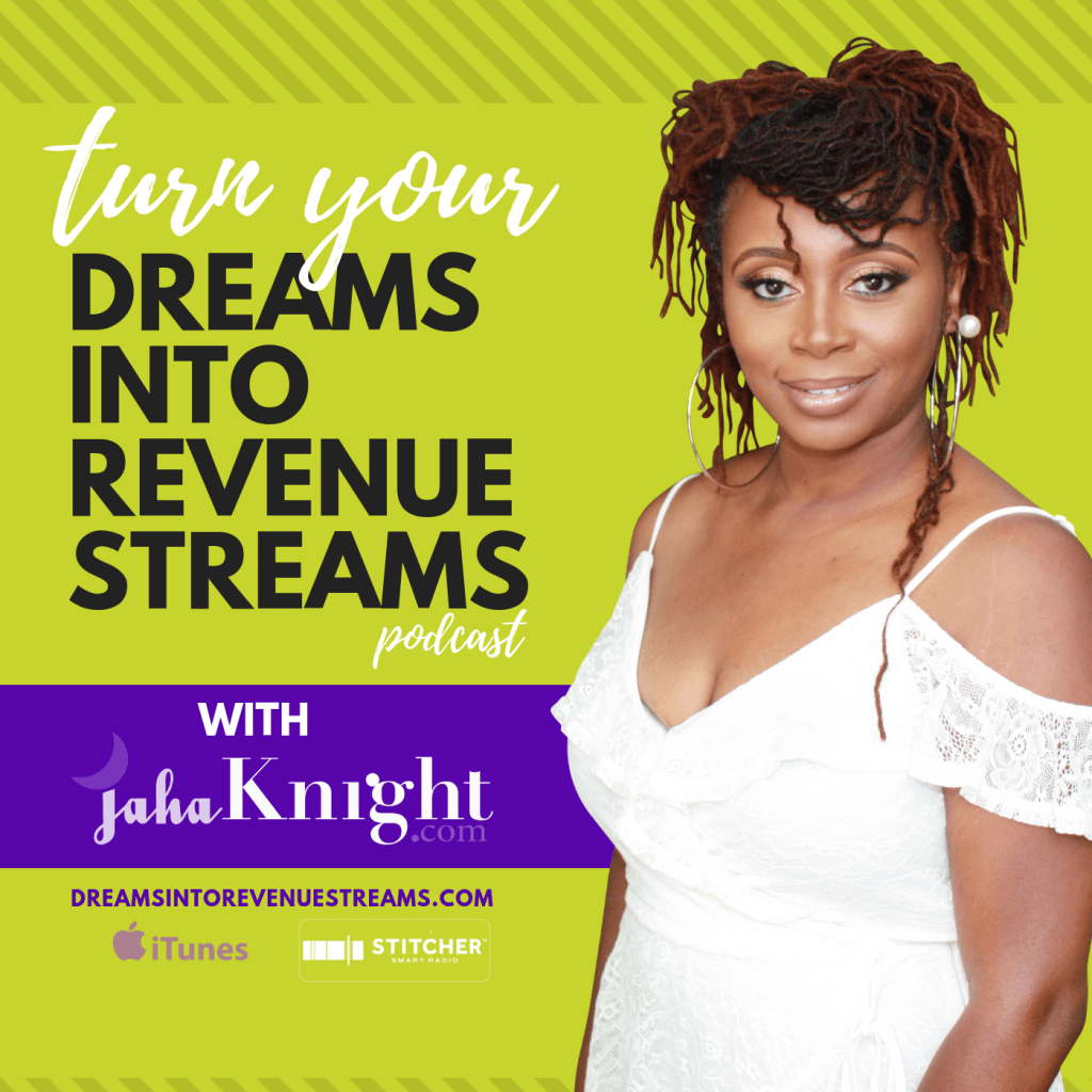 Turn Your Dreams into Revenue Streams with jaha Knight